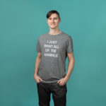 "Light grey t-shirt with white text ""I JUST WANT ALL OF THE ANIMALS"""